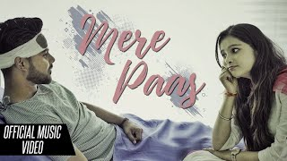 Mere Paas [Official Video] - Sad Love Song 2018