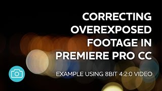 Premiere Pro - Correcting Overexposed Footage