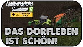 Das Dorfleben ist schön! - LS17 Gemeinade Rade #02 - Landwirtschaft Simulator 17 Multiplayer Deutsch