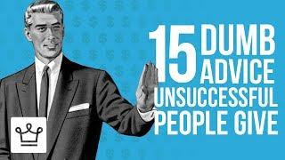 15 Dumb Advice Unsuccessful People Give You