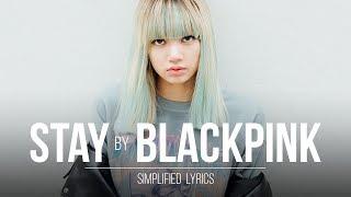 BLACKPINK - Stay (Simplified Lyrics)