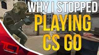 WHY I STOPPED PLAYING CS:GO