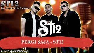 PERGI SAJA - ST12 Karaoke indonesia no vocal melayu