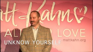 Unknow Yourself - Matt Kahn