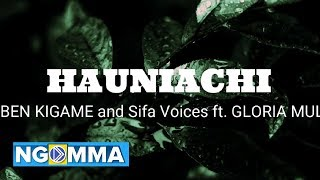 Huniachi  - Reuben Kigame and Sifa Voices ft  Gloria Muliro lyrics