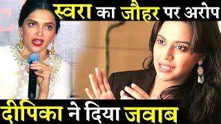 Deepika Padukone Responds To Swara Bhaskar 's Allegations On Jauhar Scene