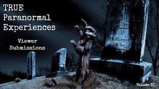getlinkyoutube.com-TRUE Paranormal Experiences - Viewer Submissions - Volume II