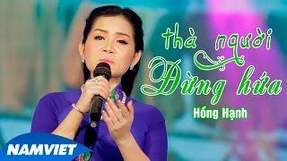 getlinkyoutube.com-Thà Người Đừng Hứa - Hồng Hạnh [MV HD OFFICIAL]