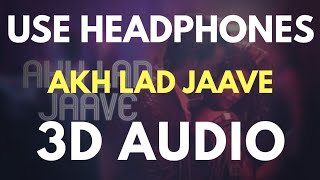 Akh Lad Jaave (3D AUDIO) | Bass Boosted | Virtual 3D Audio 🔥