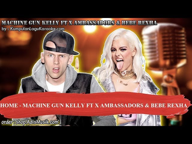 HOME - MACHINE GUN KELLY FT X AMBASSADORS & BEBE REXHA Karaoke