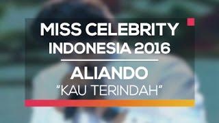 getlinkyoutube.com-Aliando - Kau Terindah (Miss Celebrity Indonesia 2016)