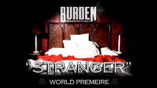 getlinkyoutube.com-Burden- Stranger (BRAND NEW!!)
