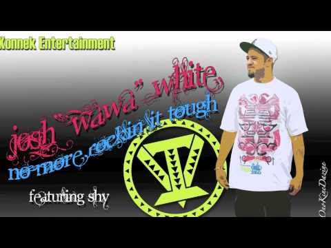 "Josh ""WaWa"" White ft. Shy - No More Rockin It Tough ~~ISLAND VIBE~~~"