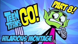 getlinkyoutube.com-Teen Titans Go! - Hilarious Montage Part 8