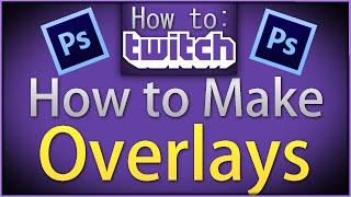 "getlinkyoutube.com-How To Twitch: ""How to make Overlays"""