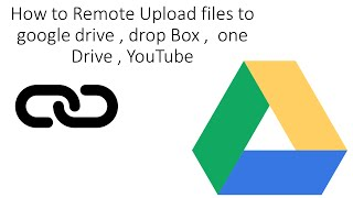 How to Remote Upload files to google drive , drop Box ,  one Drive , youtube