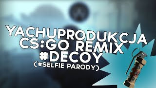 getlinkyoutube.com-YACHUPRODUKCJA - #DECOY [CS:GO REMIX #SELFIE PARODY]