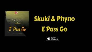E Pass Go (Official Audio) - Skuki & Phyno
