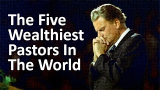 The Five Wealthiest Pastors In The World
