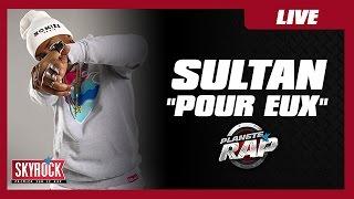 Sultan - Pour eux en live dans Planète Rap !