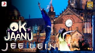 Jee Lein - OK Jaanu | Aditya Roy Kapur | Shraddha Kapoor | A.R. Rahman