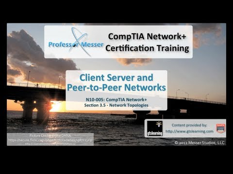 CompTIA Network+ N10-005: 3.5 - Client Server and Peer-to-Peer Networking