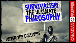 After the Collapse: Philosophy of Survivalism | Canadian Prepper