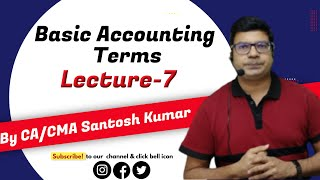 Accounting terms lecture 7 by Santosh kumar (CA/CMA)