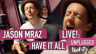 Jason Mraz   Have It All LIVE!: Unplugged At The Beat 92.5