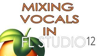 Tutorial - How to Mix Vocals - ( FL Studio 12 )