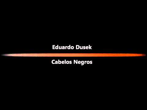 Eduardo Dusek - Cabelos Negros