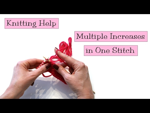 Knitting Help - Multiple Increases in One Stitch