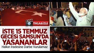 İşte 15 Temmuz gecesi Samsun'da yaşananlar! Halkın İradesine Darbe Vurulamaz