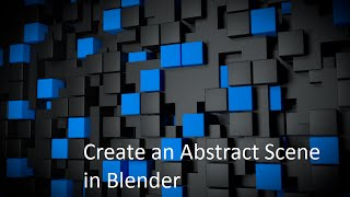 Create an Abstract scene with cubes in Blender 3d