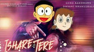 Ishare Tere Song - Nobita & Shizuka Version | Guru Randhawa | Dhvani Bhanushali | Cartoon version
