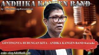 GENTINGNYA HUBUNGAN KITA -  ANDIKA KANGEN BAND Karaoke