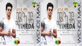 Wendi Mak   Yineda   (Official Audio Video)   New Ethiopian Music 2016