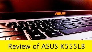 Asus K555LB - Best Laptop at INR 40000? [Review]