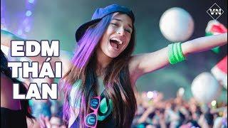 Nonstop 2018 - EDM Thái Lan Remix Gây Nghiện 2018 - Dj Thai Lan Hay Mới Nhất