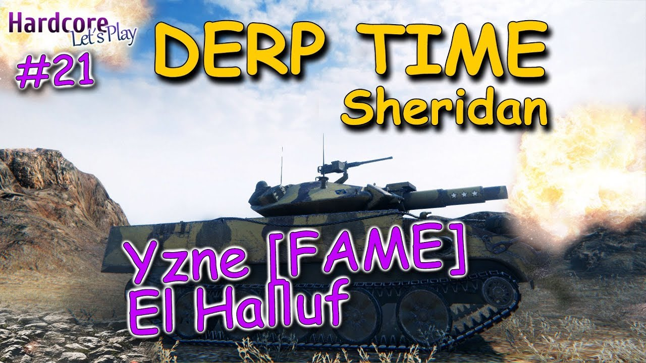 WOT  Sheridan  Yzne  FAME   El Halluf  DERP KINGs  21  WORLD OF TANKS