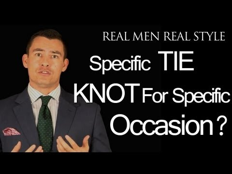 Tie Knots &amp; Special Occasions - Should A Man Wear A Specific Necktie Knot Style For Certain Events?