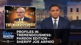 Profiles in Tremendousness: Pardon Edition - Sheriff Joe Arpaio: The Daily Show