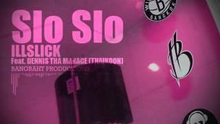 """getlinkyoutube.com-ILLSLICK - """"Slo Slo"""" Feat. DENNIS THA MANACE (THAIKOON) + Lyrics"""