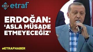 Cumhurbaşkan Recep Tayyip Erdoğan'dan önemli açıklamalar