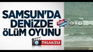 Samsun'da denizde ölüm oyunu