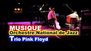 getlinkyoutube.com-MUSIQUE : Concert de l'Orchestre National de Jazz ''trio Pink Floyd''.