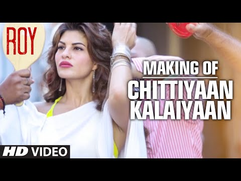 Making of Chittiyaan Kalaiyaan Video Song from Roy