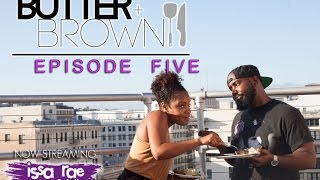 Butter + BROWN | Ep 5 -