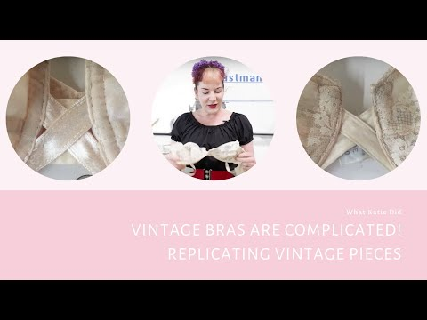 Vintage Bras are Complicated! Replicating Vintage Pieces
