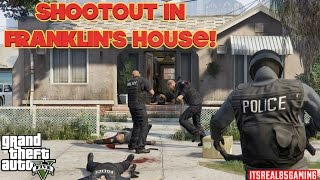 SHOOTOUT IN FRANKLINS HOUSE! (GTA 5  GAMEPLAY COMMENTARY) WITH @ITSREAL85